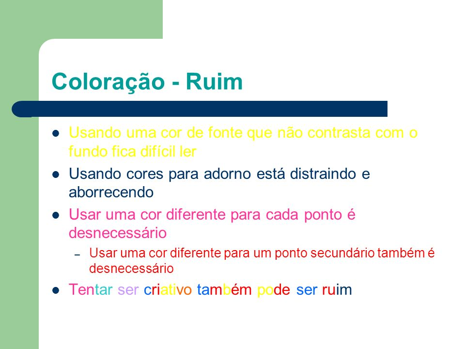 Coloração - RuimUsando uma cor de fonte que não contrasta com o fundo fica difícil ler. Usando cores para adorno está distraindo e aborrecendo.