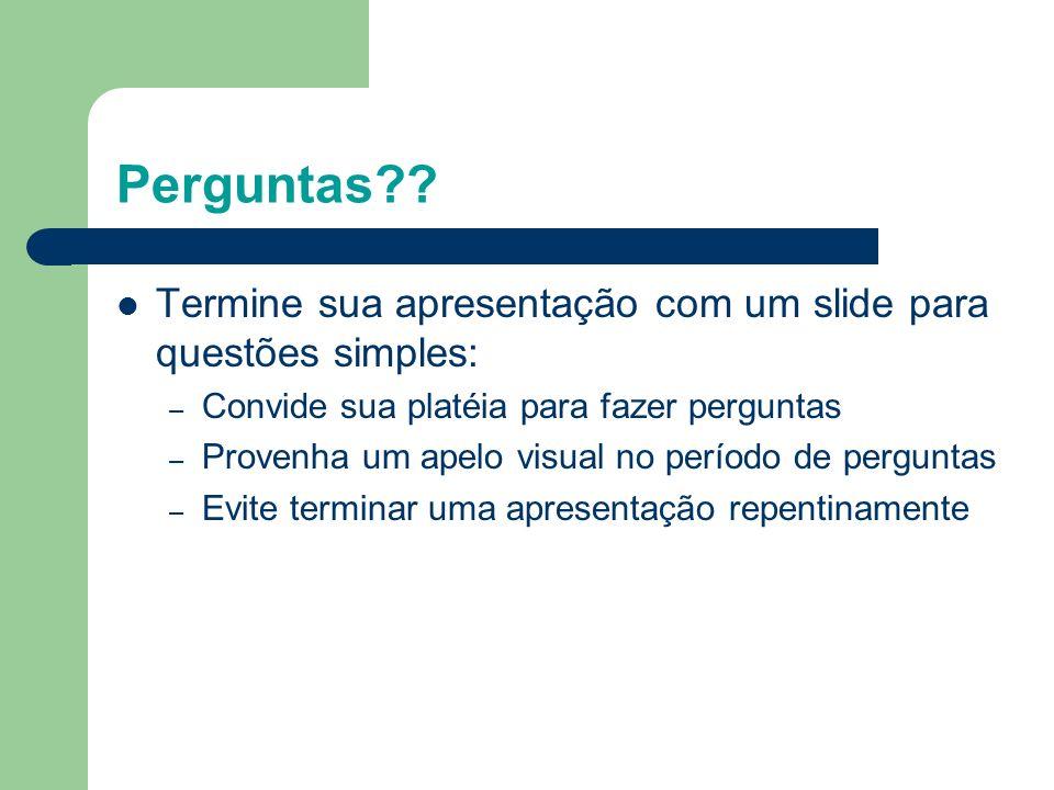 Perguntas Termine sua apresentação com um slide para questões simples: Convide sua platéia para fazer perguntas.