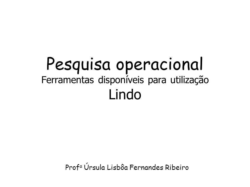 Pesquisa operacional Ferramentas disponíveis para utilização Lindo