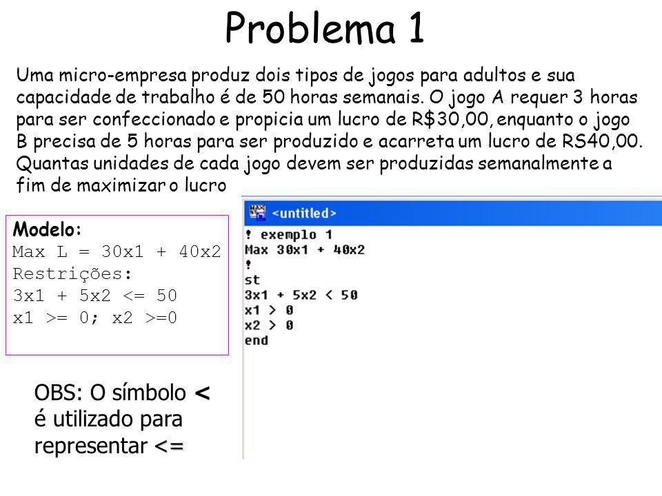 Problema 1 OBS: O símbolo < é utilizado para representar <=
