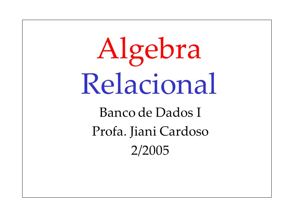 Banco de Dados I Profa. Jiani Cardoso 2/2005