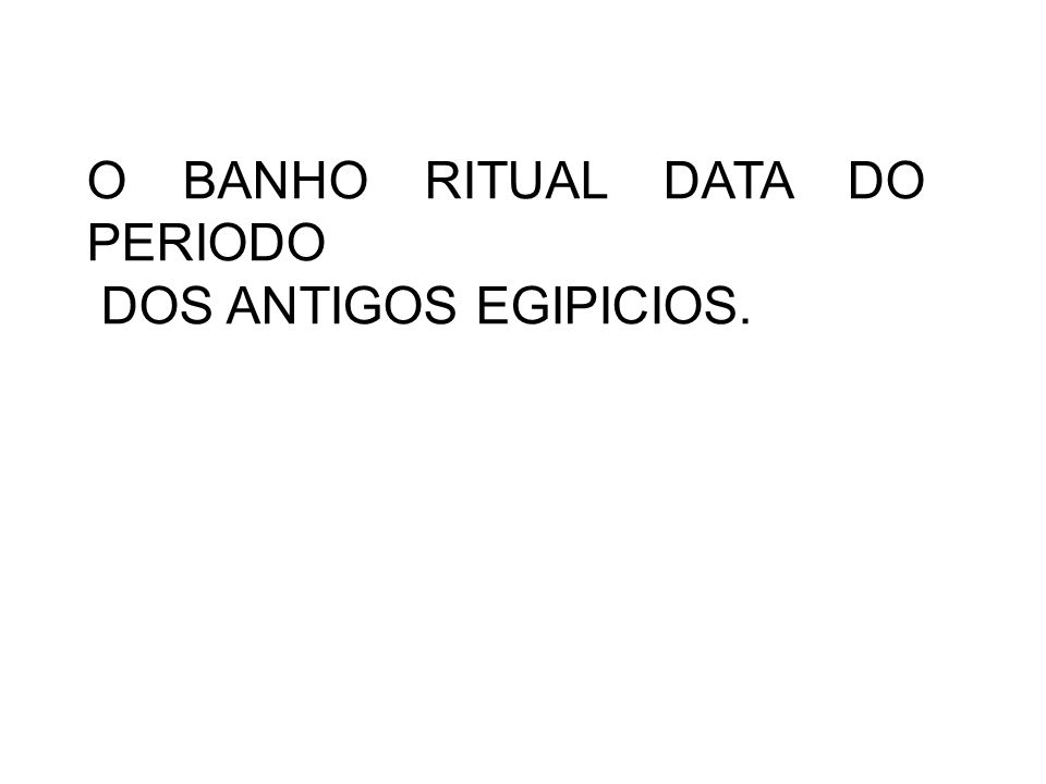 O BANHO RITUAL DATA DO PERIODO