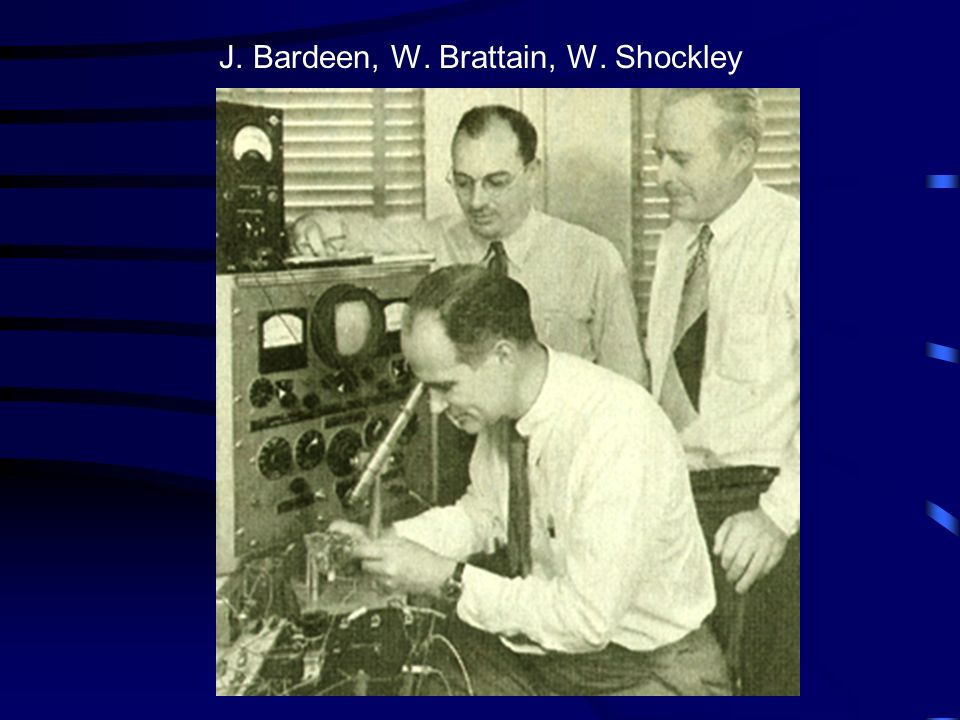 J. Bardeen, W. Brattain, W. Shockley