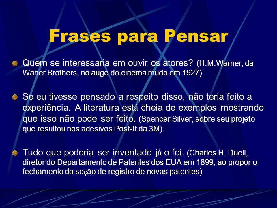 Frases para Pensar Quem se interessaria em ouvir os atores (H.M.Warner, da Waner Brothers, no auge do cinema mudo em 1927)