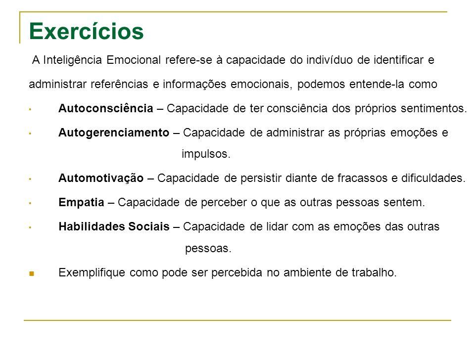 Exercícios A Inteligência Emocional refere-se à capacidade do indivíduo de identificar e.