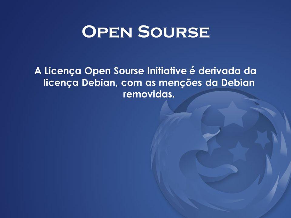 Open Sourse A Licença Open Sourse Initiative é derivada da licença Debian, com as menções da Debian removidas.