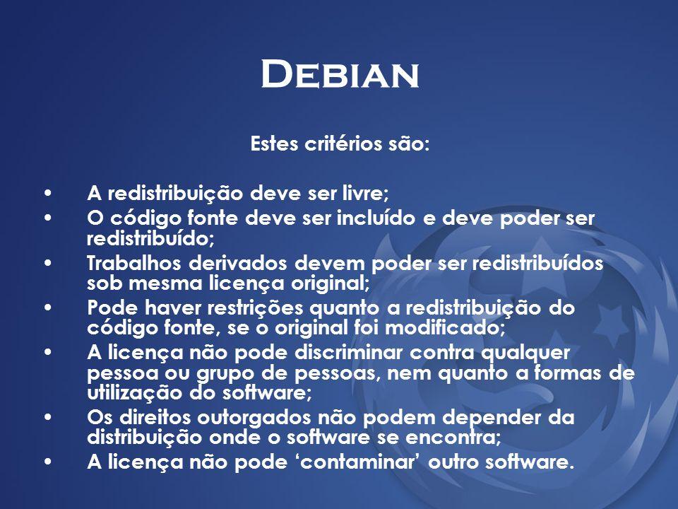 Debian Estes critérios são: A redistribuição deve ser livre;
