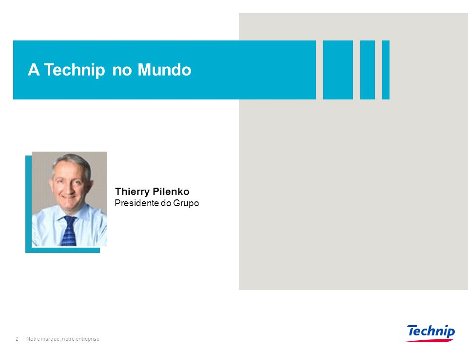 A Technip no Mundo Thierry Pilenko Presidente do Grupo