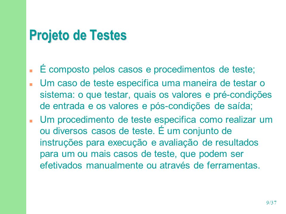 Projeto de Testes É composto pelos casos e procedimentos de teste;