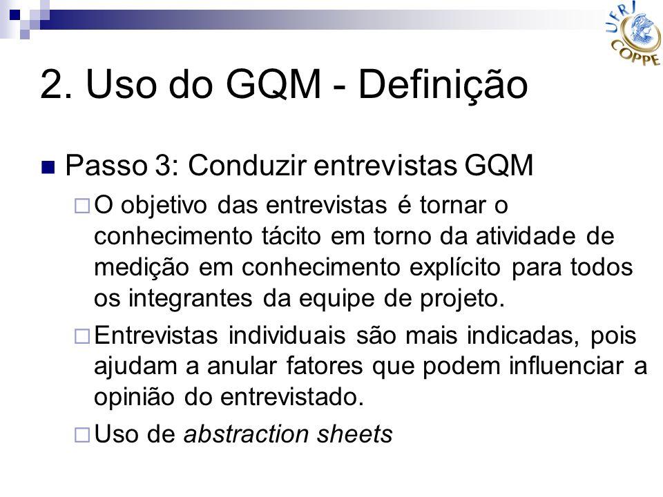 2. Uso do GQM - Definição Passo 3: Conduzir entrevistas GQM