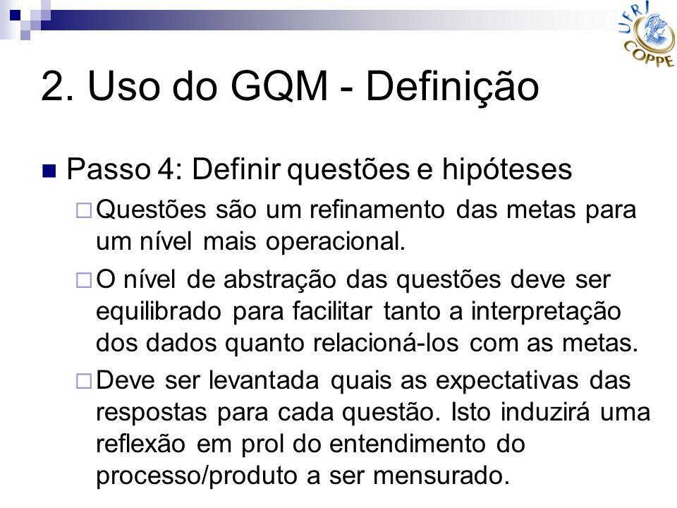 2. Uso do GQM - Definição Passo 4: Definir questões e hipóteses