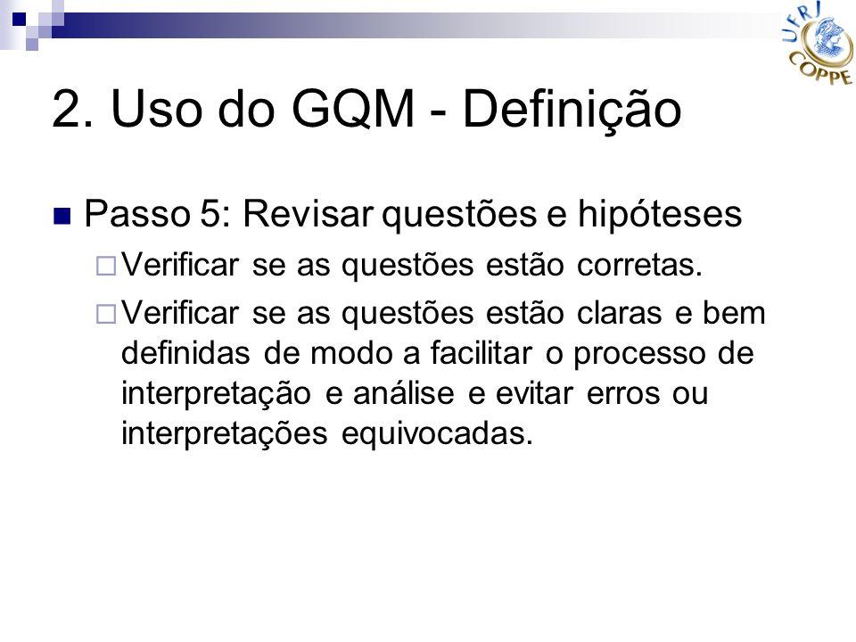 2. Uso do GQM - Definição Passo 5: Revisar questões e hipóteses