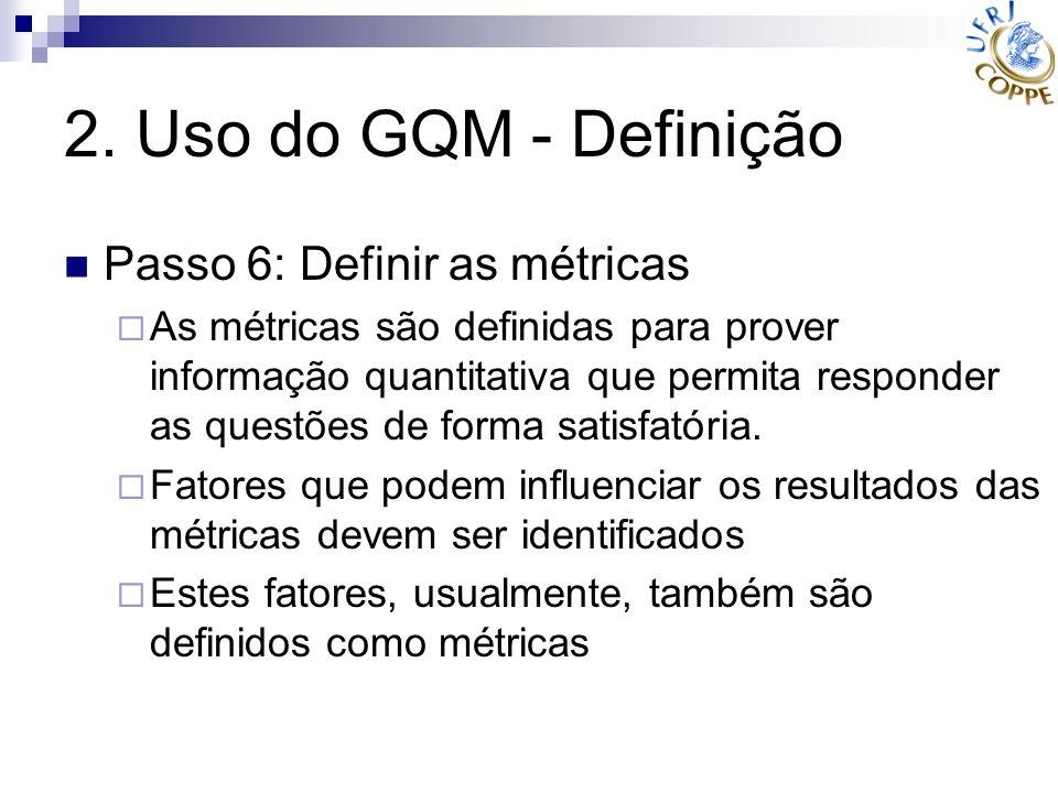 2. Uso do GQM - Definição Passo 6: Definir as métricas