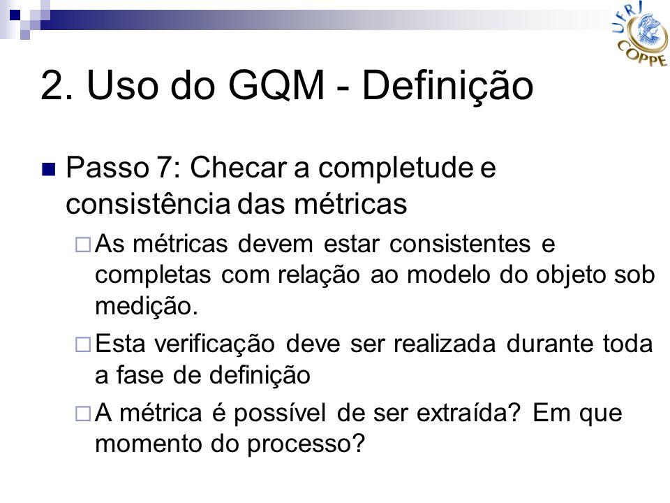 2. Uso do GQM - Definição Passo 7: Checar a completude e consistência das métricas.