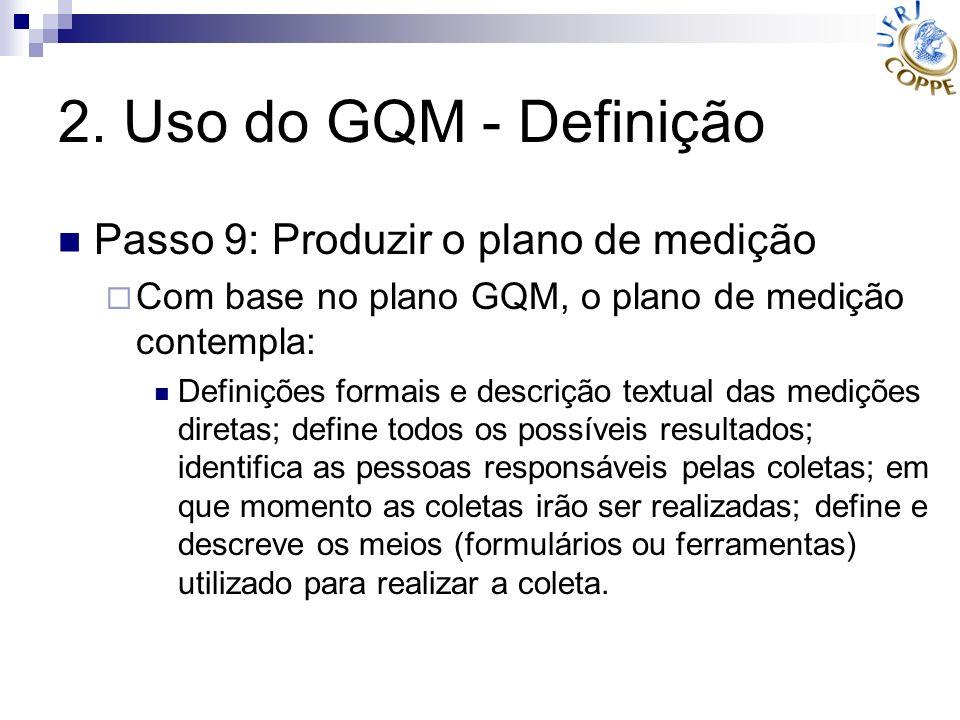 2. Uso do GQM - Definição Passo 9: Produzir o plano de medição