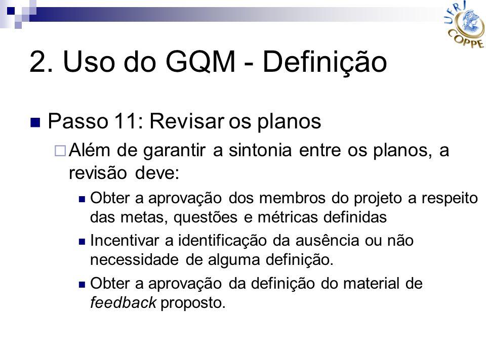 2. Uso do GQM - Definição Passo 11: Revisar os planos