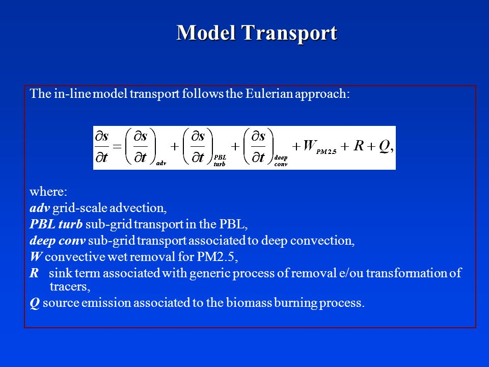 Model TransportThe in-line model transport follows the Eulerian approach: where: adv grid-scale advection,