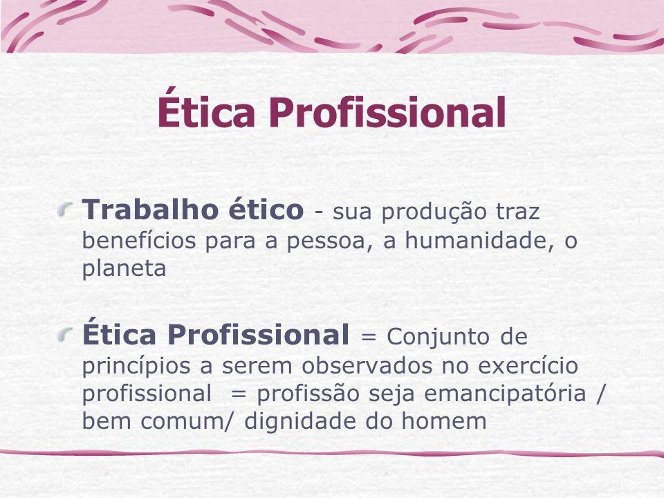 Ética Profissional Trabalho ético - sua produção traz benefícios para a pessoa, a humanidade, o planeta.