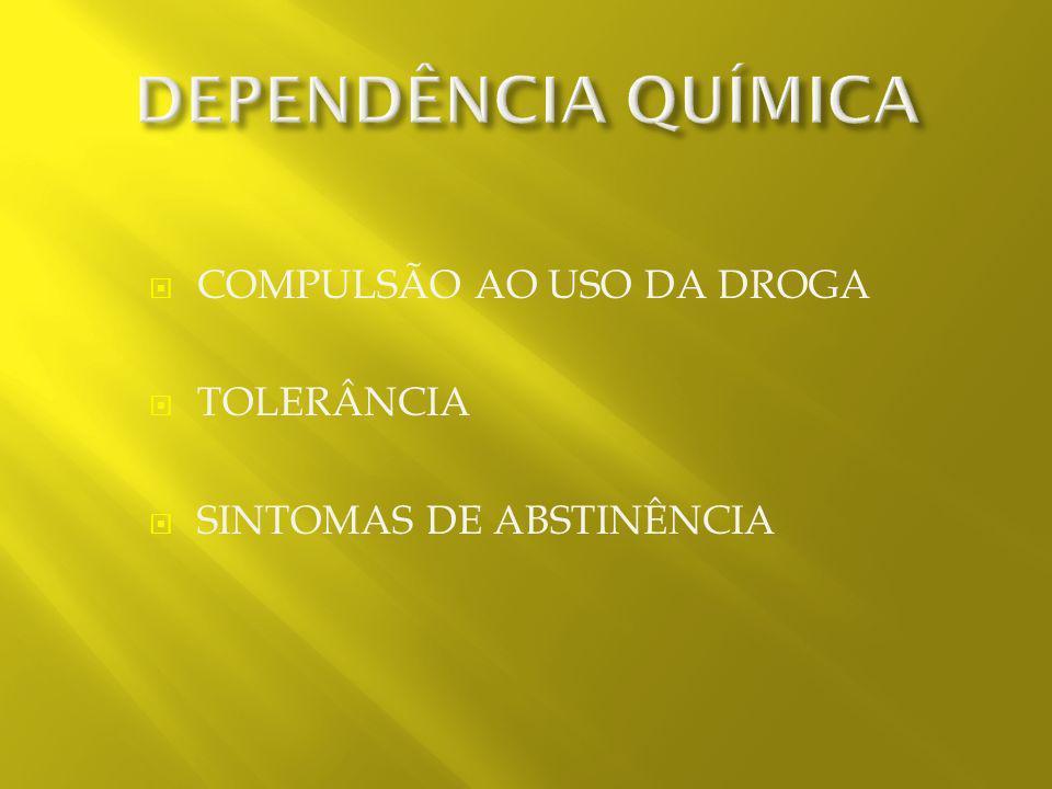 DEPENDÊNCIA QUÍMICA COMPULSÃO AO USO DA DROGA TOLERÂNCIA