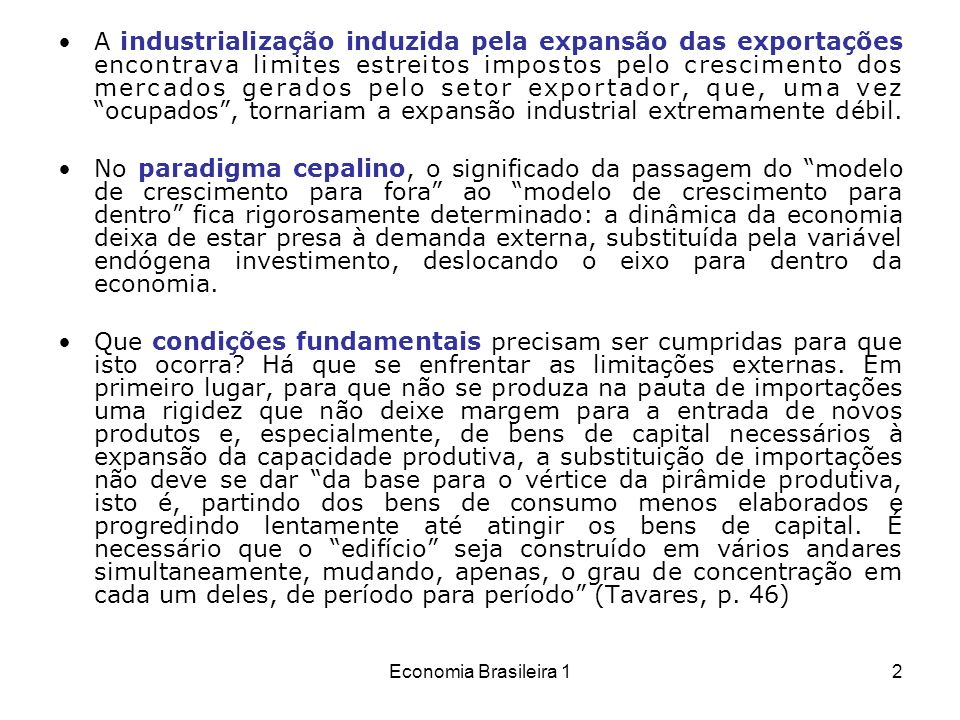 A industrialização induzida pela expansão das exportações encontrava limites estreitos impostos pelo crescimento dos mercados gerados pelo setor exportador, que, uma vez ocupados , tornariam a expansão industrial extremamente débil.