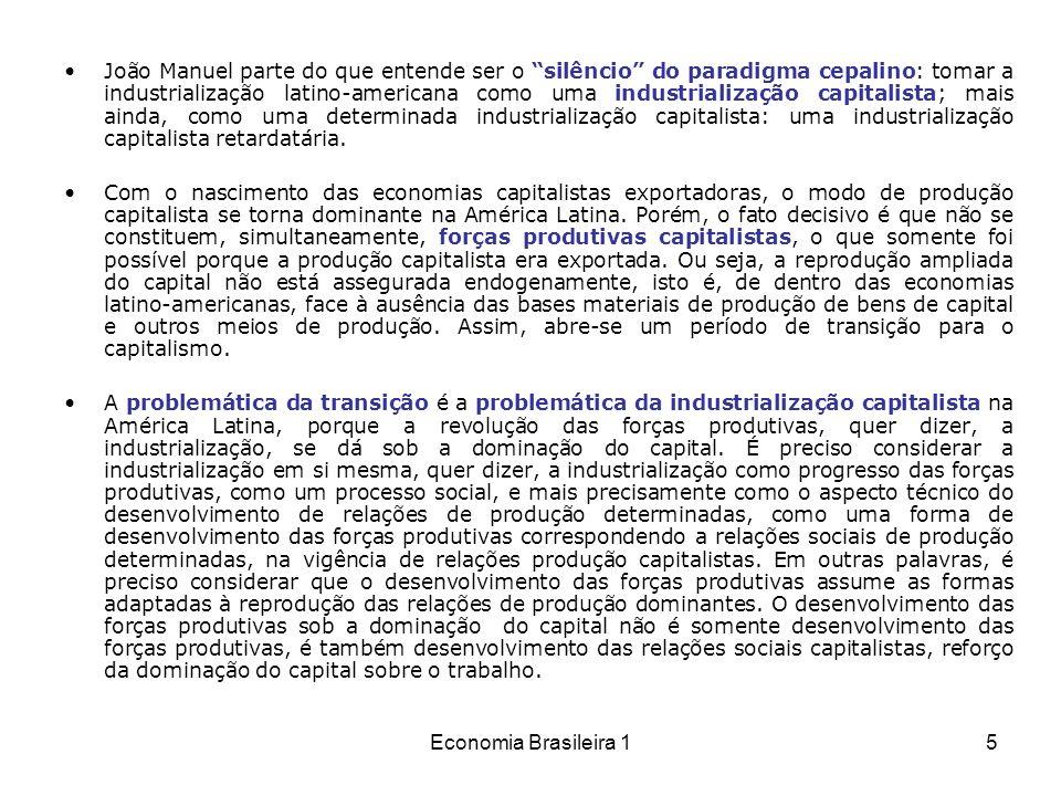 João Manuel parte do que entende ser o silêncio do paradigma cepalino: tomar a industrialização latino-americana como uma industrialização capitalista; mais ainda, como uma determinada industrialização capitalista: uma industrialização capitalista retardatária.