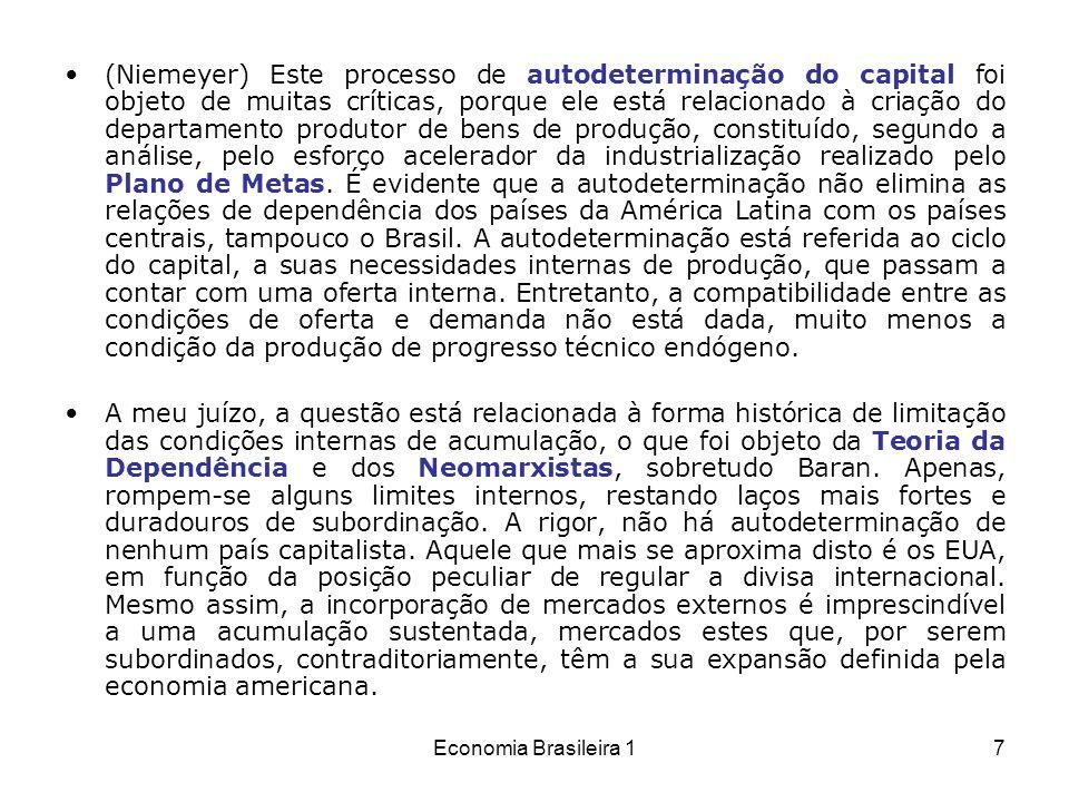 (Niemeyer) Este processo de autodeterminação do capital foi objeto de muitas críticas, porque ele está relacionado à criação do departamento produtor de bens de produção, constituído, segundo a análise, pelo esforço acelerador da industrialização realizado pelo Plano de Metas. É evidente que a autodeterminação não elimina as relações de dependência dos países da América Latina com os países centrais, tampouco o Brasil. A autodeterminação está referida ao ciclo do capital, a suas necessidades internas de produção, que passam a contar com uma oferta interna. Entretanto, a compatibilidade entre as condições de oferta e demanda não está dada, muito menos a condição da produção de progresso técnico endógeno.