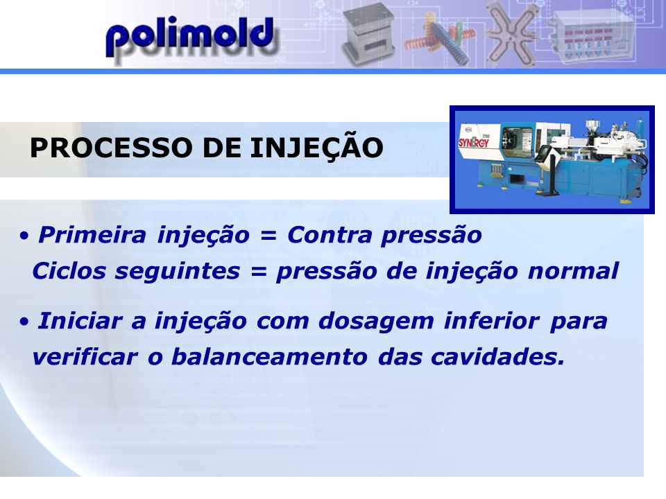 PROCESSO DE INJEÇÃOPrimeira injeção = Contra pressão Ciclos seguintes = pressão de injeção normal.