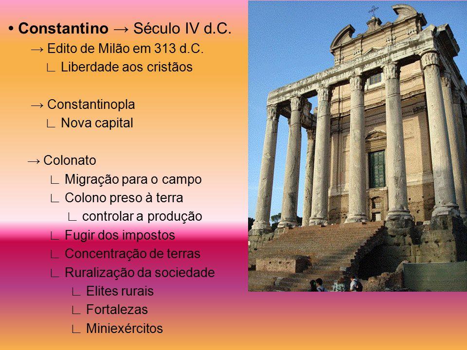 • Constantino → Século IV d.C.