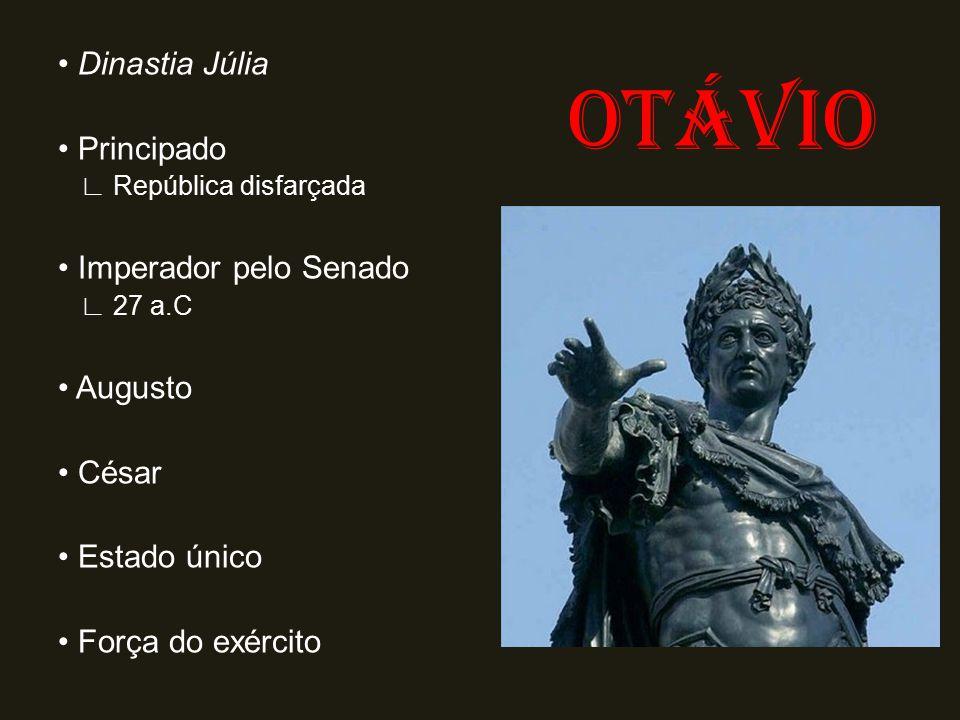 OTÁVIO • Dinastia Júlia • Principado • Imperador pelo Senado • Augusto