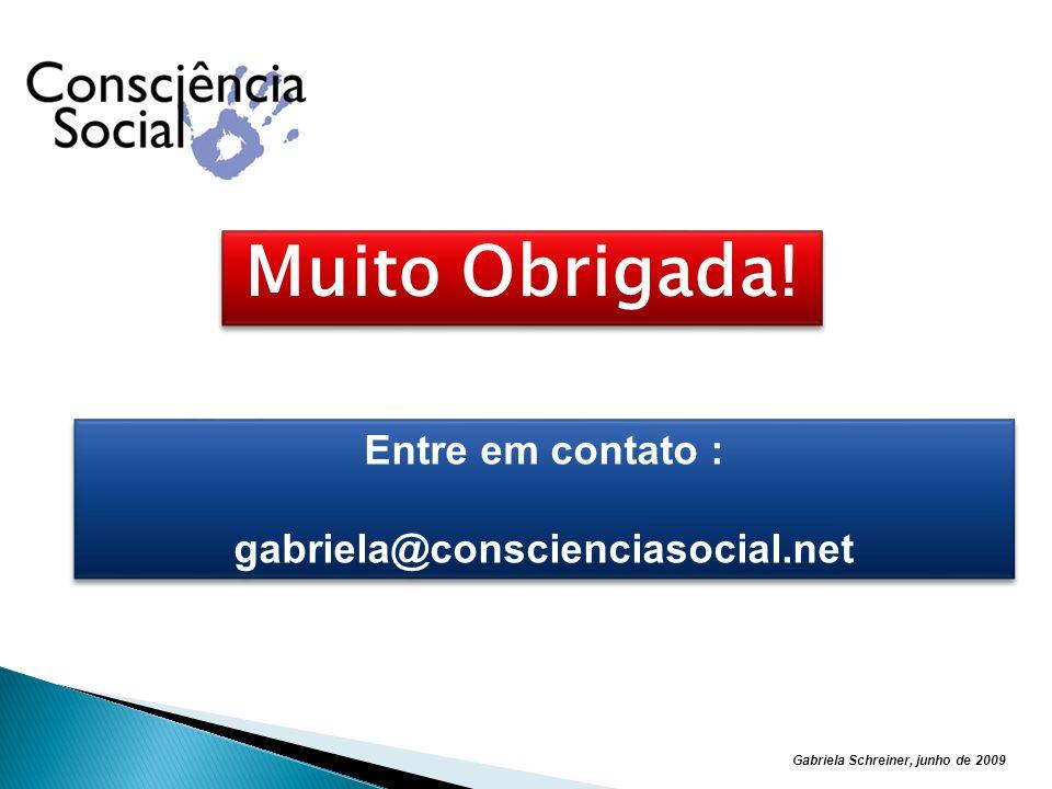 Muito Obrigada! Entre em contato : gabriela@conscienciasocial.net