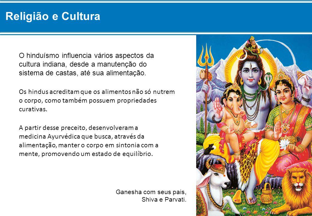 Religião e Cultura O hinduísmo influencia vários aspectos da cultura indiana, desde a manutenção do sistema de castas, até sua alimentação.