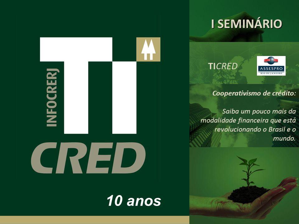 10 anos I SEMINÁRIO TICRED Cooperativismo de crédito: