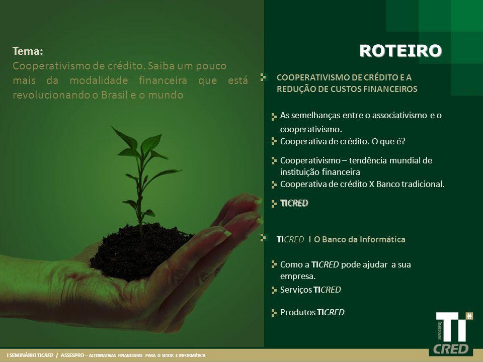 ROTEIRO Tema: Cooperativismo de crédito. Saiba um pouco
