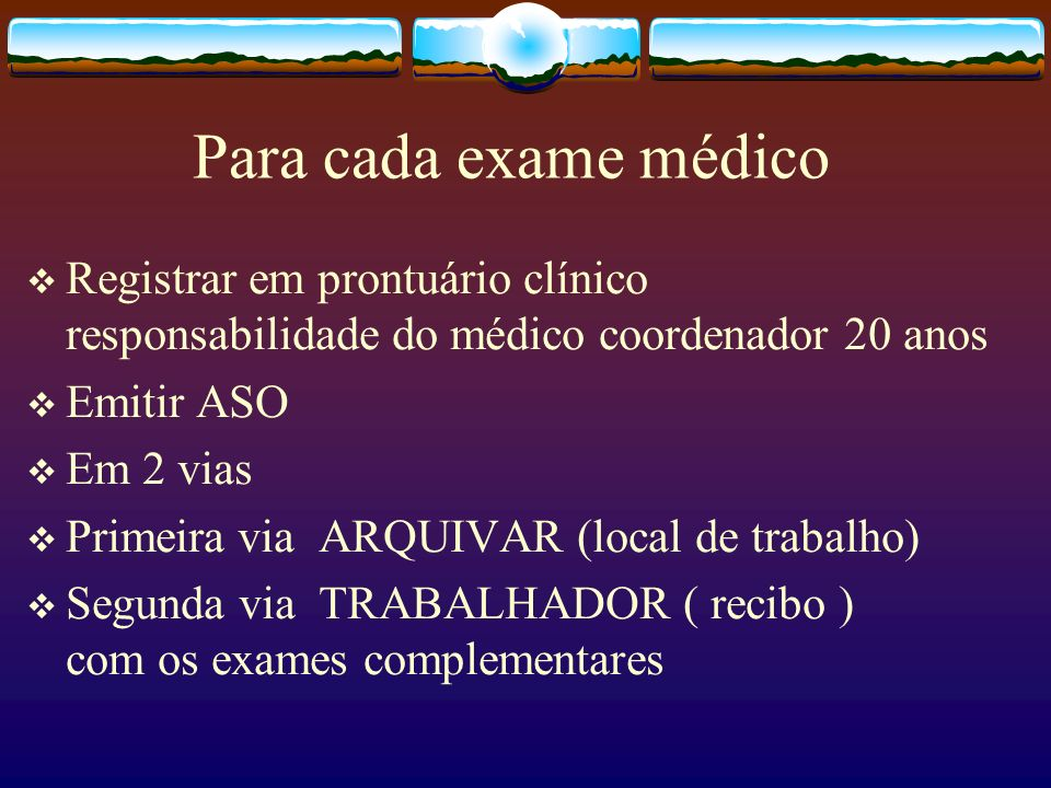 Para cada exame médico Registrar em prontuário clínico responsabilidade do médico coordenador 20 anos.