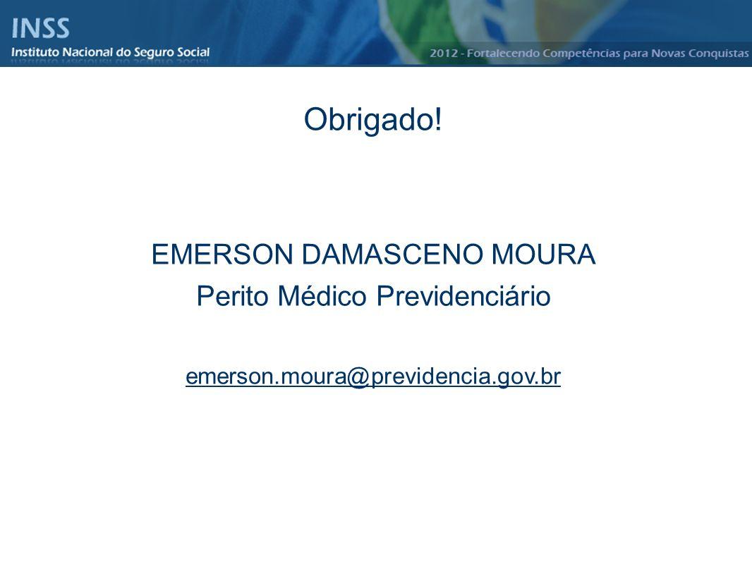 Obrigado! EMERSON DAMASCENO MOURA Perito Médico Previdenciário