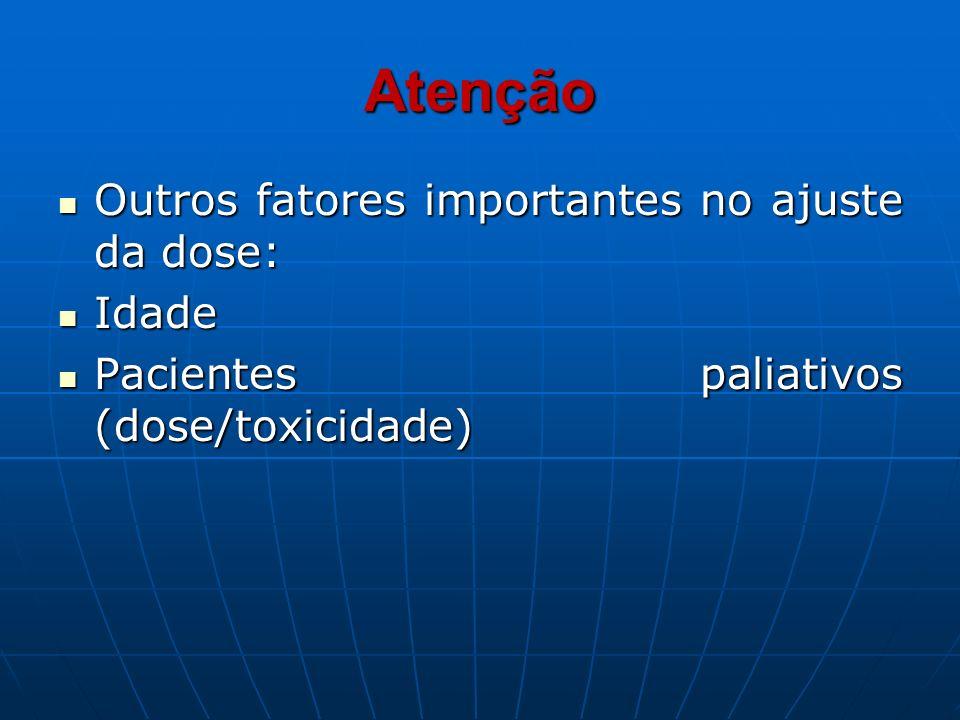 Atenção Outros fatores importantes no ajuste da dose: Idade