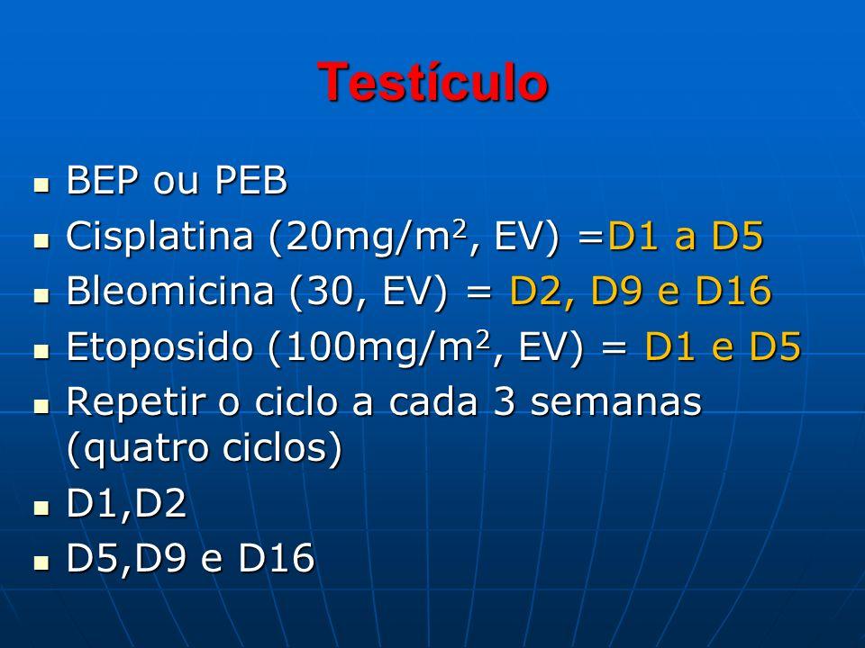 Testículo BEP ou PEB Cisplatina (20mg/m2, EV) =D1 a D5