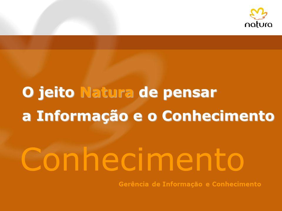 Conhecimento O jeito Natura de pensar a Informação e o Conhecimento