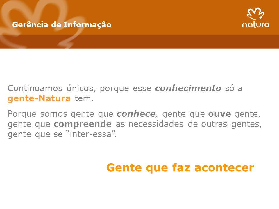 Continuamos únicos, porque esse conhecimento só a gente-Natura tem.
