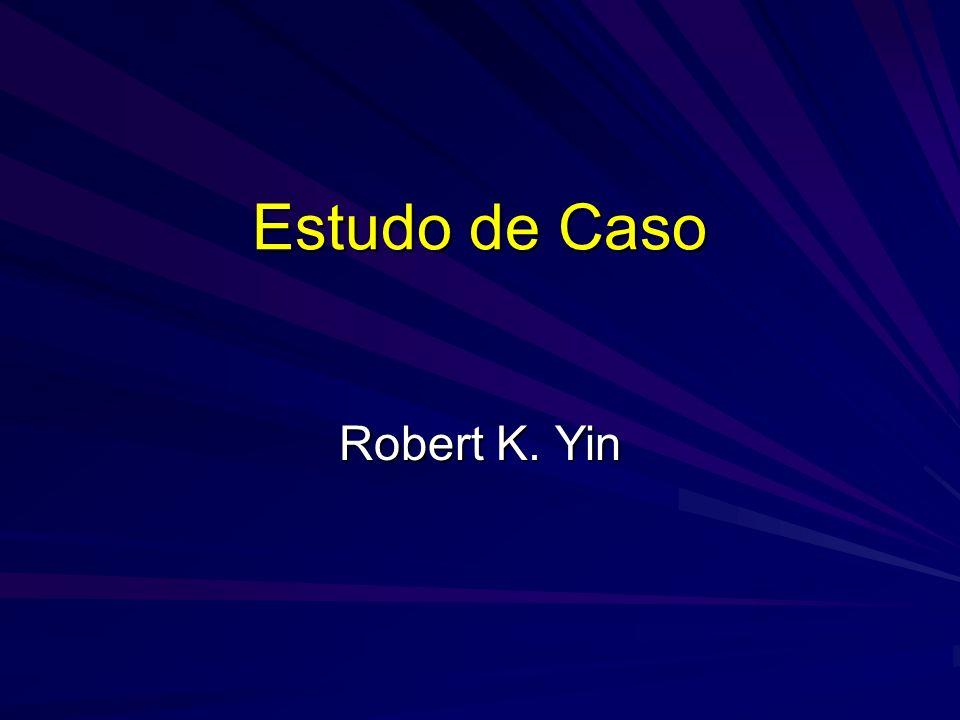Estudo de Caso Robert K. Yin