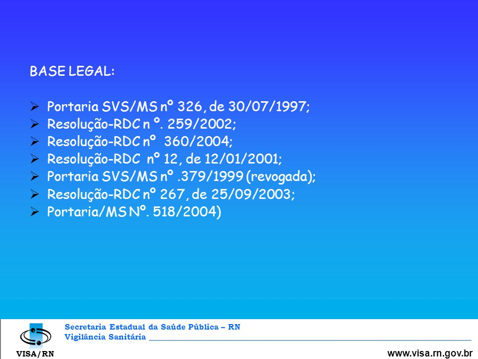 www.visa.rn.gov.br BASE LEGAL: Portaria SVS/MS nº 326, de 30/07/1997;