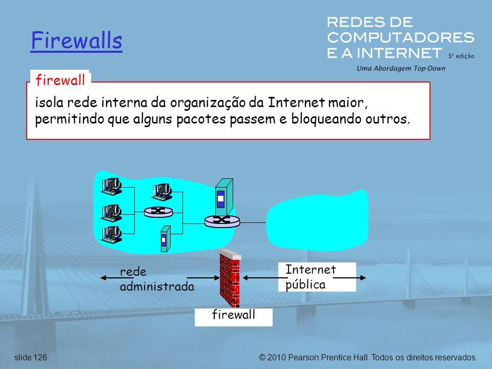 Firewalls firewall. isola rede interna da organização da Internet maior, permitindo que alguns pacotes passem e bloqueando outros.