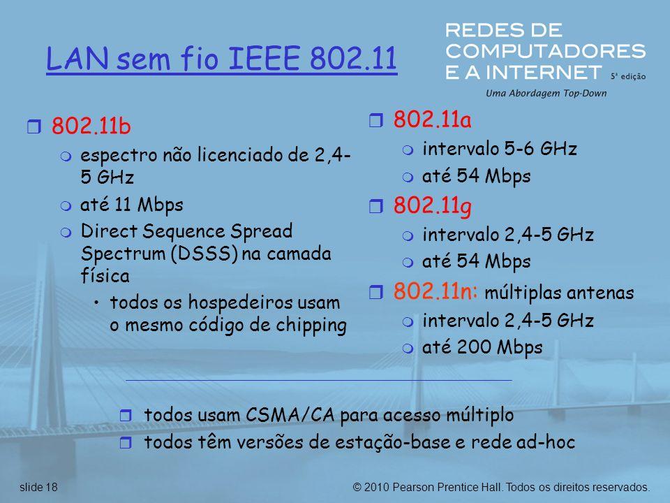 LAN sem fio IEEE 802.11 802.11a. intervalo 5-6 GHz. até 54 Mbps. 802.11g. intervalo 2,4-5 GHz. 802.11n: múltiplas antenas.