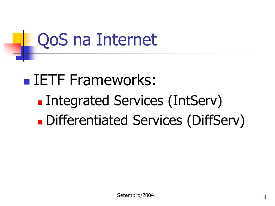 QoS na Internet IETF Frameworks: Integrated Services (IntServ)