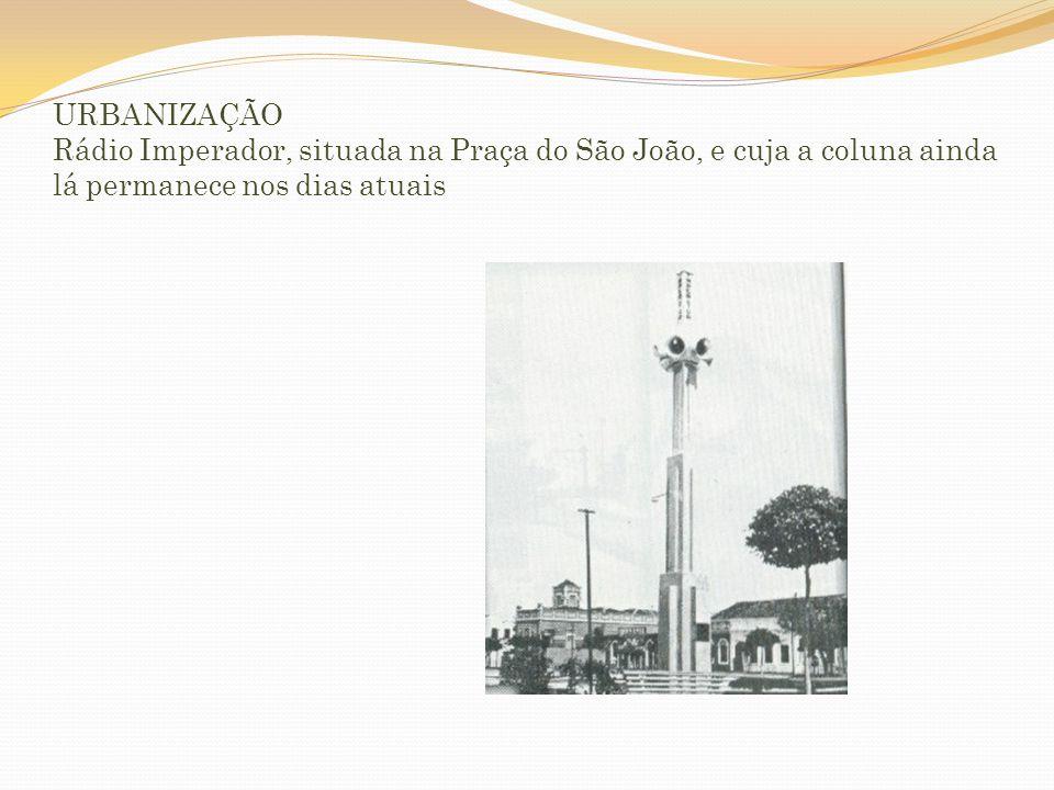 URBANIZAÇÃO Rádio Imperador, situada na Praça do São João, e cuja a coluna ainda lá permanece nos dias atuais