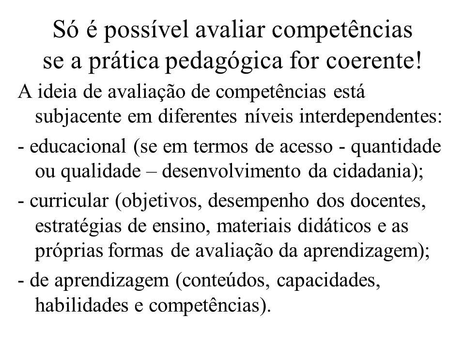 Só é possível avaliar competências se a prática pedagógica for coerente!