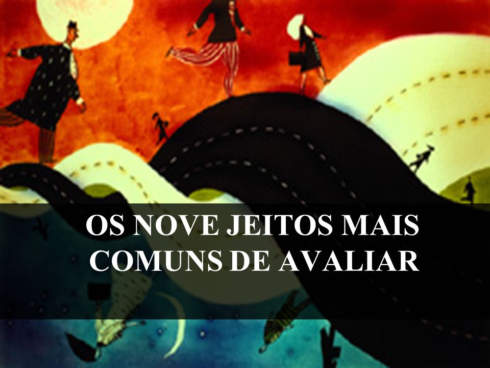 OS NOVE JEITOS MAIS COMUNS DE AVALIAR