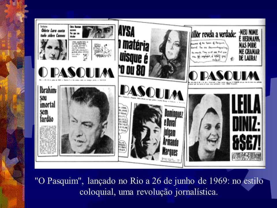 O Pasquim , lançado no Rio a 26 de junho de 1969: no estilo coloquial, uma revolução jornalística.