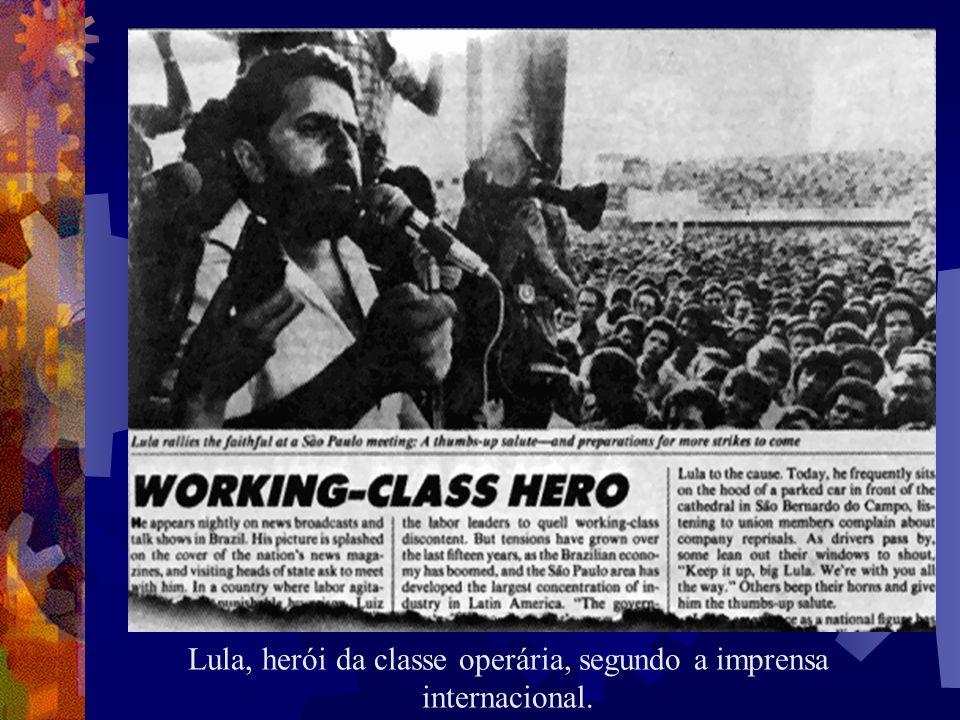 Lula, herói da classe operária, segundo a imprensa internacional.