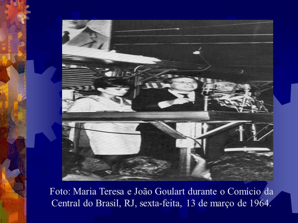 Foto: Maria Teresa e João Goulart durante o Comício da Central do Brasil, RJ, sexta-feita, 13 de março de 1964.